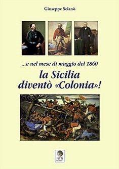 …e nel mese di maggio 1860 la Sicilia diventò «Colonia»!